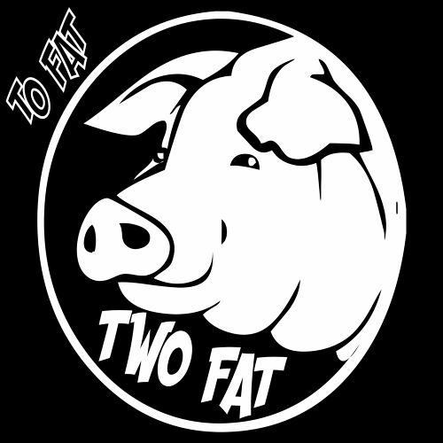 TO FAT / TWO FAT