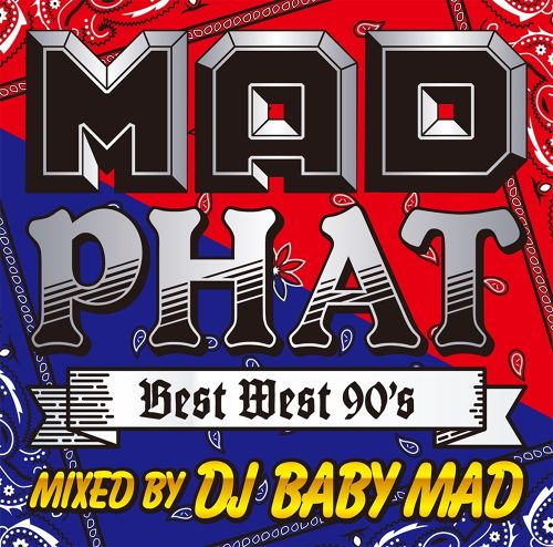 MAD PHAT -BEST WEST 90's- / Mixed by DJ BABY MAD