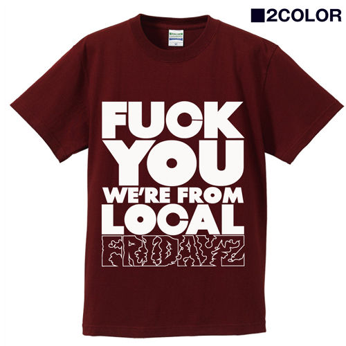 """FUCK YOU WE ARE FROM LOCAL""Tee"
