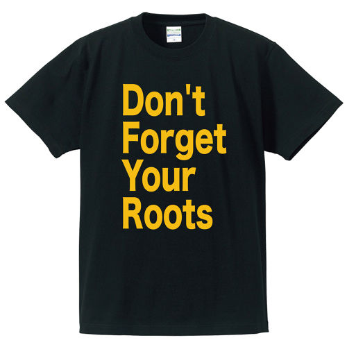 Don't Forget Your Roots【FULL COLOR / T-SHIRT】