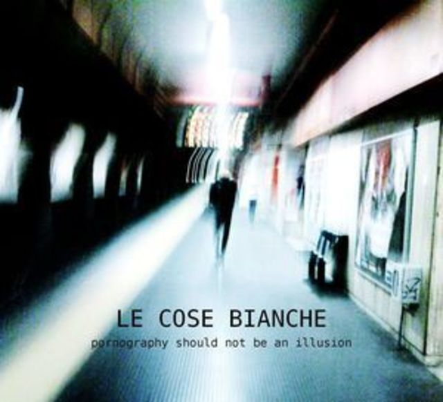 Le Cose Bianche - Pornography Should not be an illusion.  CD - メイン画像