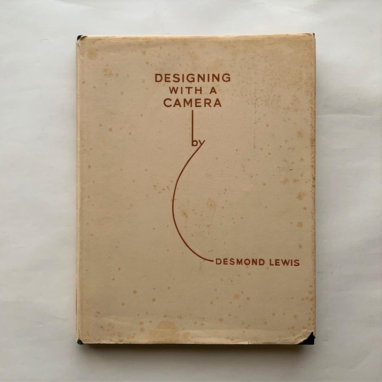 DESIGNING WITH A CAMERA  /  Desmond Lewis
