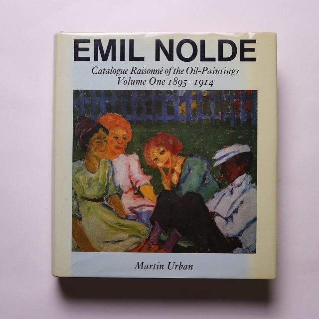 EMIL NOLDE CATALOGUE RAISONNE OF THE OIL PAINTINGS エミール・ノルデ