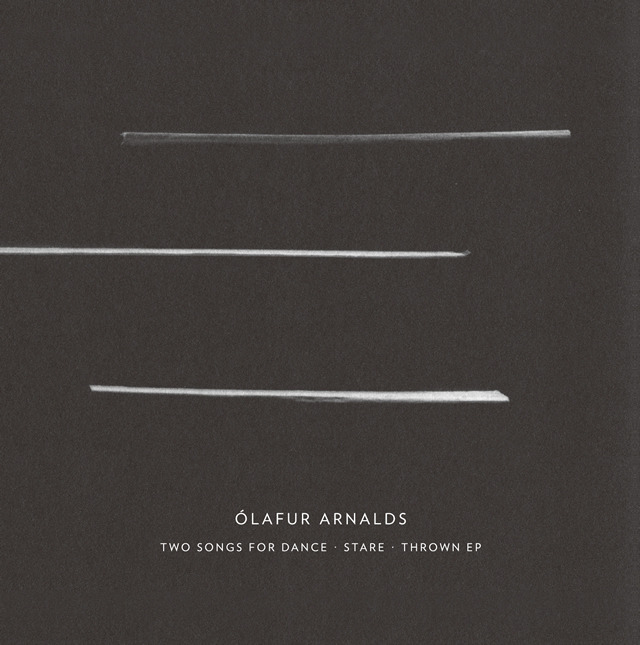 Two Songs For Dance + Stare + Thrown EP | Olafur Arnalds