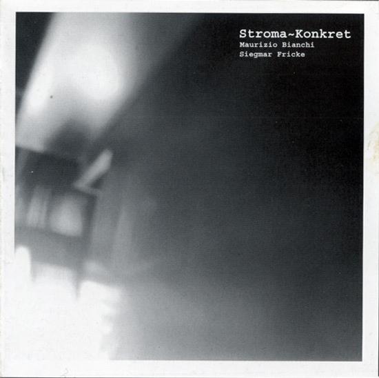 Maurizio Bianchi | Siegmar Fricke - Stroma~Konkret.  CD - 画像1
