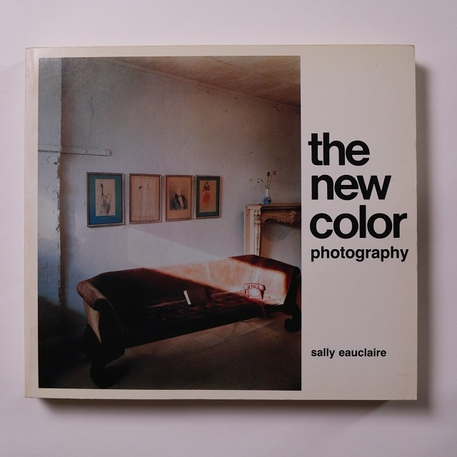 The New Color Photography  /Sally Eauclaire 編