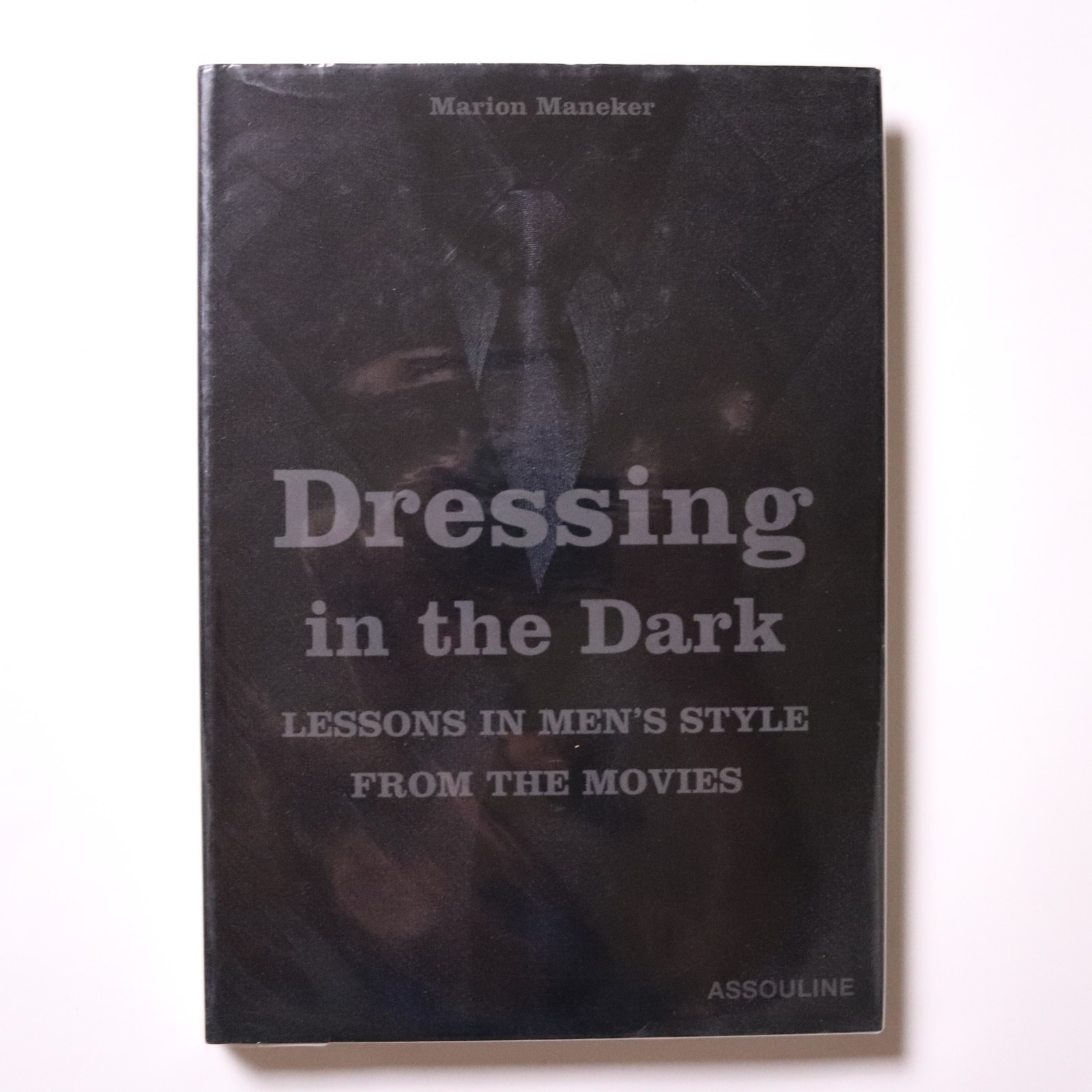 Dressing in the Dark: Lessons in Mens Style from the Movies / Marion Maneker