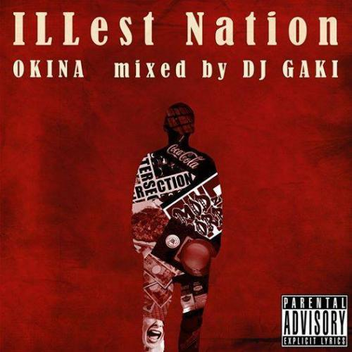 [MIX CD] OKINA & DJ GAKI / ILLest Nation
