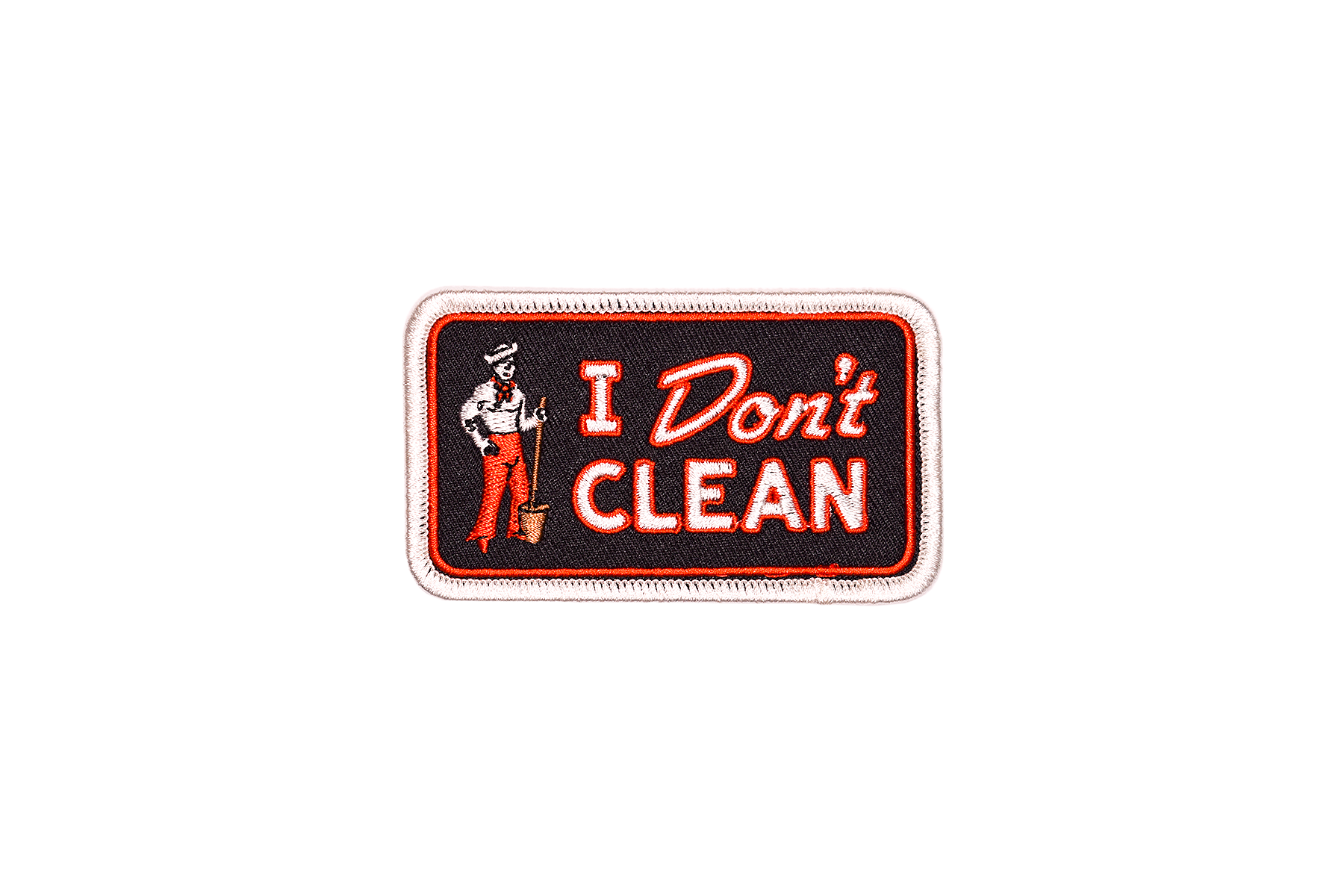 I DON'T CLEAN Embroidered Patch