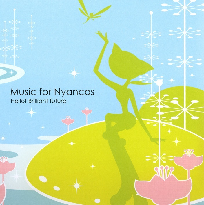 Music for Nyancos ~ Hello! Brilliant future(CD)/ 坂田学(2005.6/22 release)