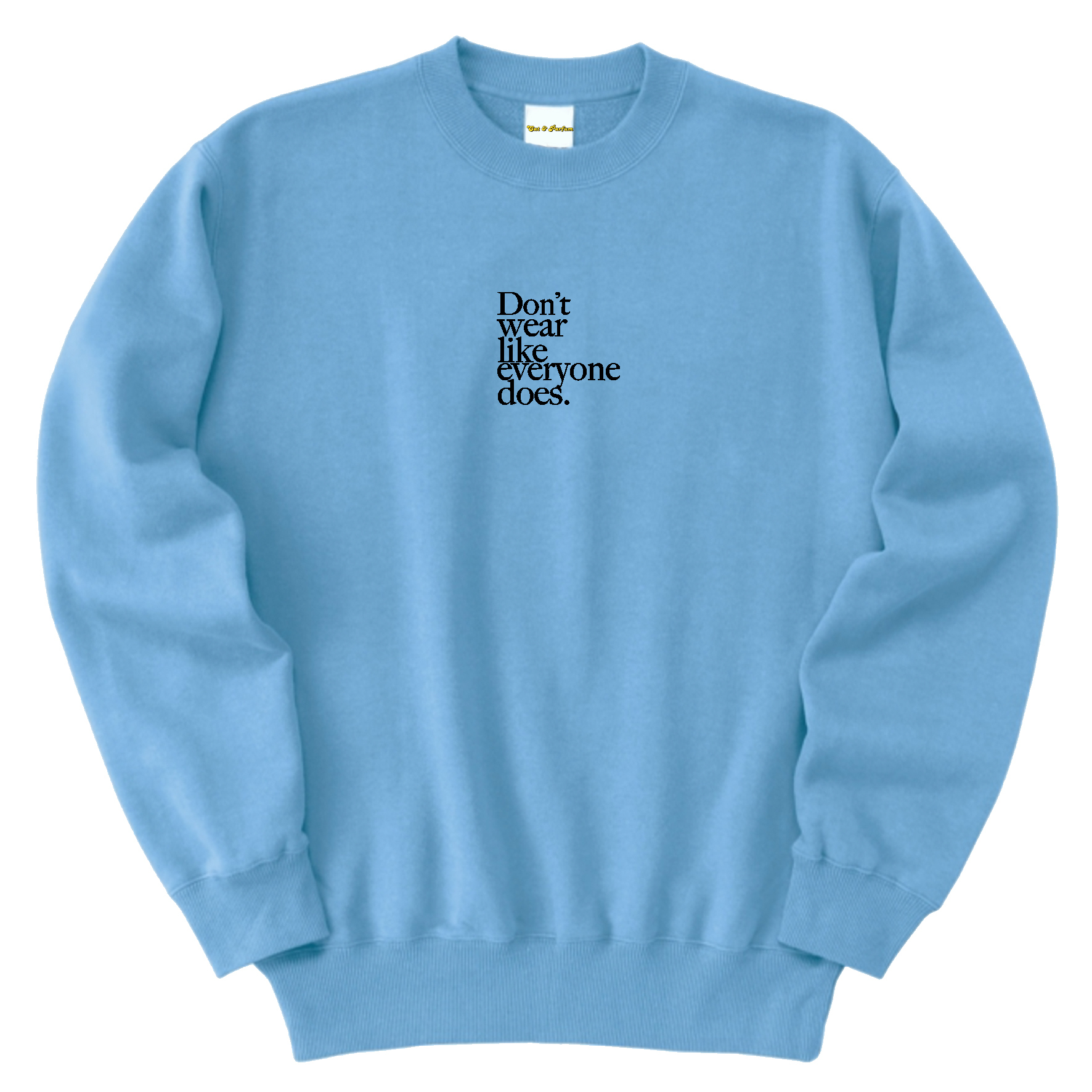 Don't wear like everyone does. Embroidery Sweat