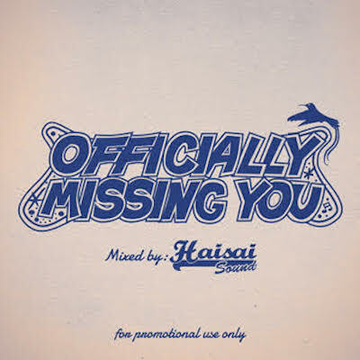 OFFICIALLY MISSING YOU / HAISAI SOUND