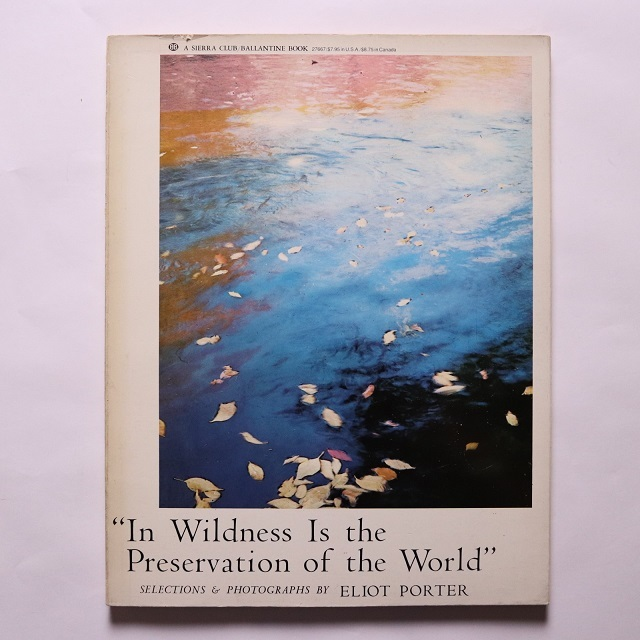 In Wildness Is the Preservation of the World  /  ELIOT PORTER