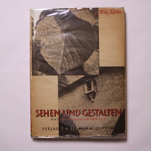 Sehen und Gestalten : Natur und Menschenwerk / Fritz Kuhn