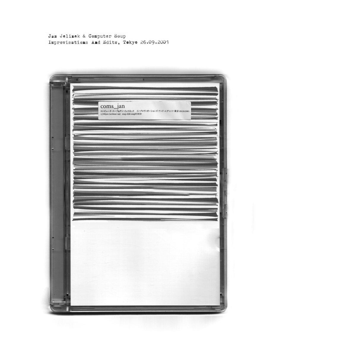 Jan Jelinek & Computer Soup『Improvisations And Edits, Tokyo 26.09.2001』【音楽レコード/音響ジャズ/グリッジ/ミニマル】