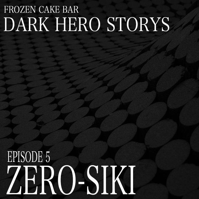 DARK HERO STORYS story of ZERO-SIKI