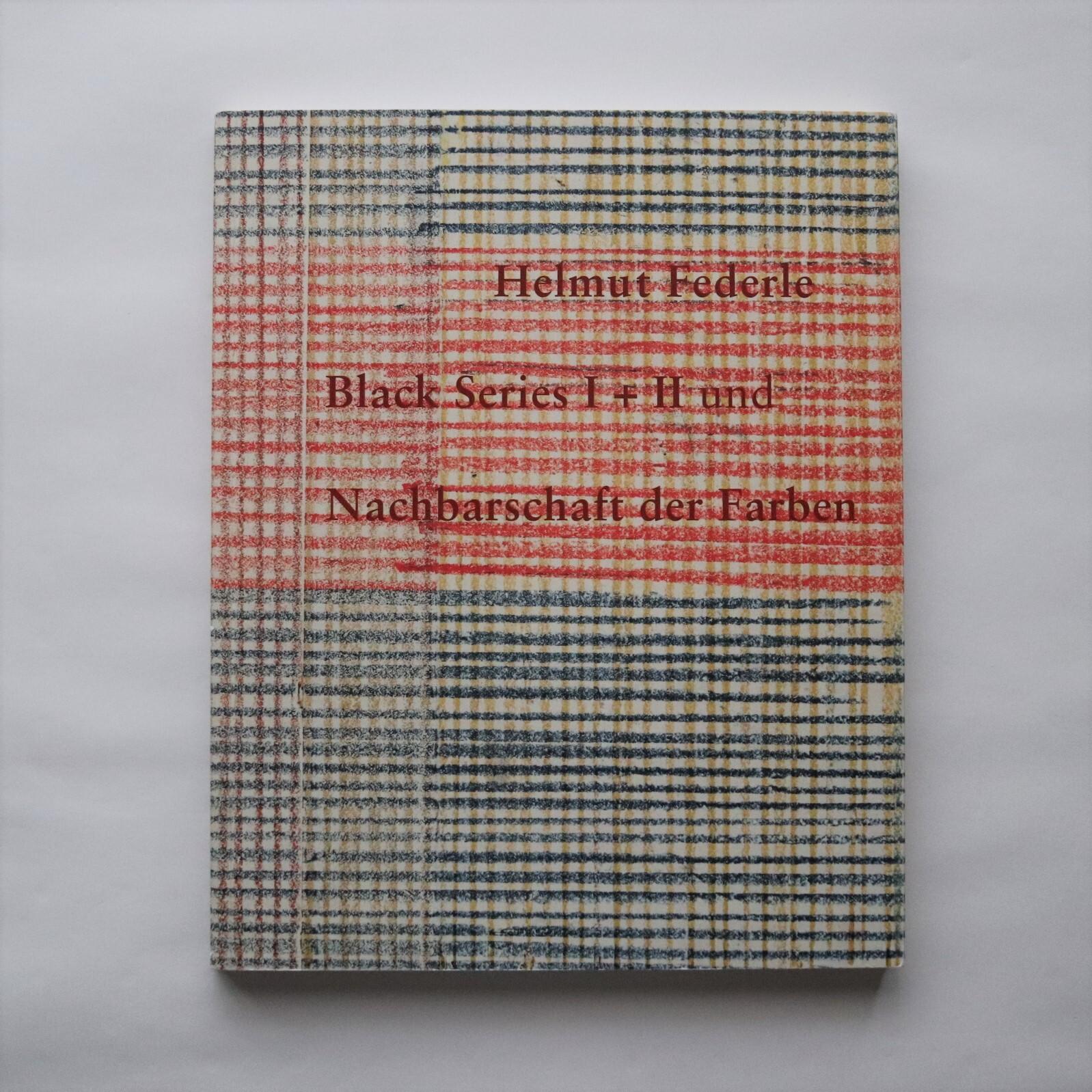 Helmut Federle : Black Series I + II und Nachbarschaft der Farben / Helmut M Federle