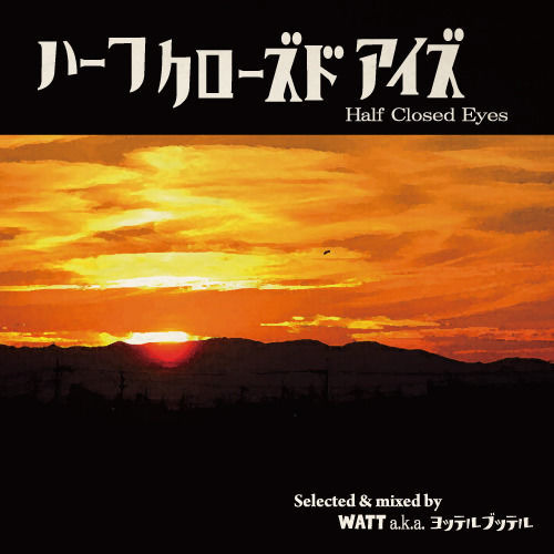 [MIX CD] WATT a.k.a. ヨッテルブッテル / Half Closed Eyes