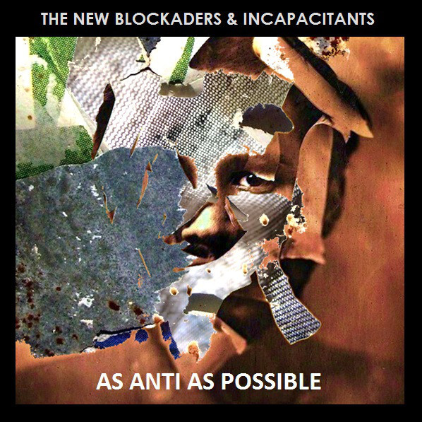 THE NEW BLOCKADERS & INCAPACITANTS – As Anti As Possible (CD)