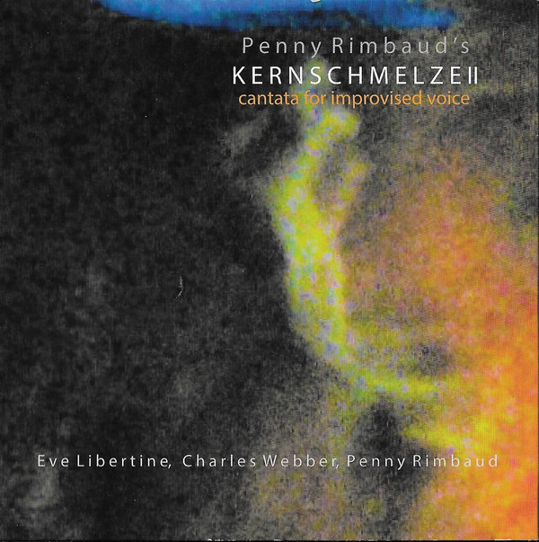 Penny Rimbaud's Kernschmelze II - Cantata For Improvised Voice(CD)