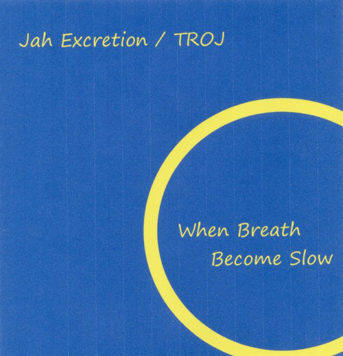 Jah Excretion / Troj ‎– When Breath Become Slow(CDR)