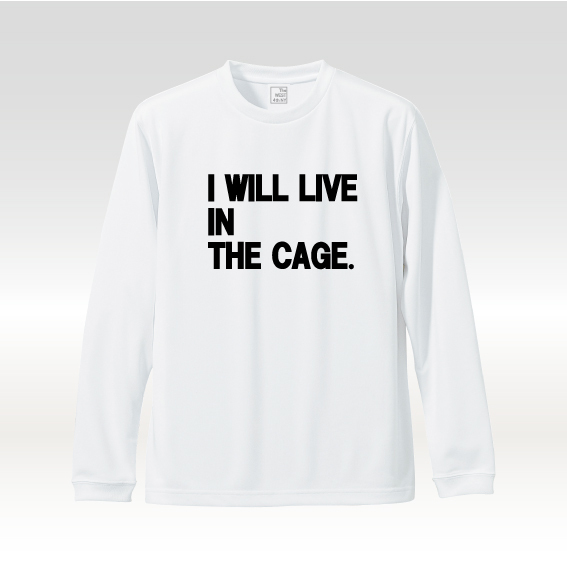 I WILL LIVE IN THE CAGE L/S