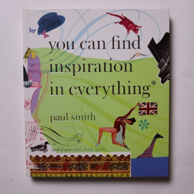 You Can Find Inspiration in Everything / Dr. Paul Smith (著), William Gibson (序論)