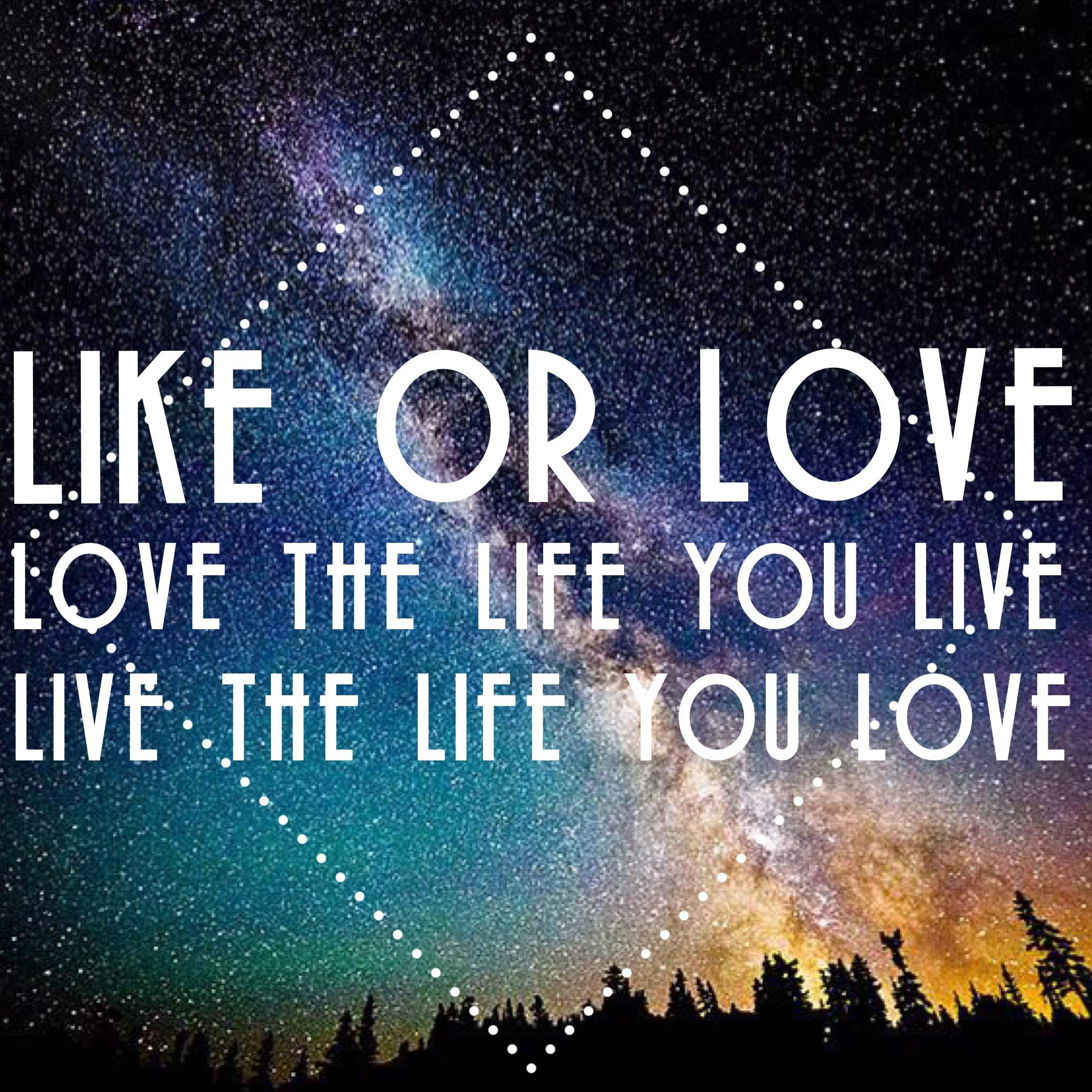 LIKE OR LOVE ~LOVE THE LIFE YOU LIVE, LIVE THE LIFE YOU LOVE~