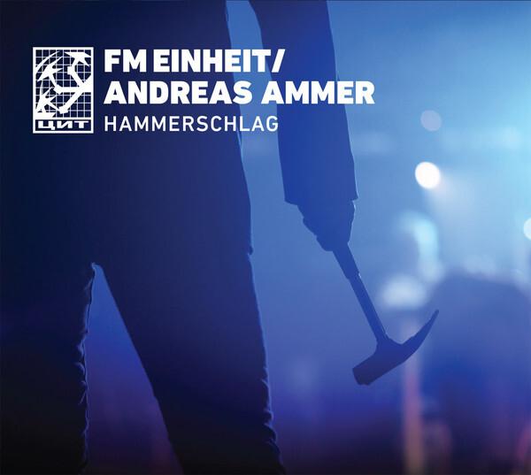 FM Einheit* / Andreas Ammer – Hammerschlag(CD)