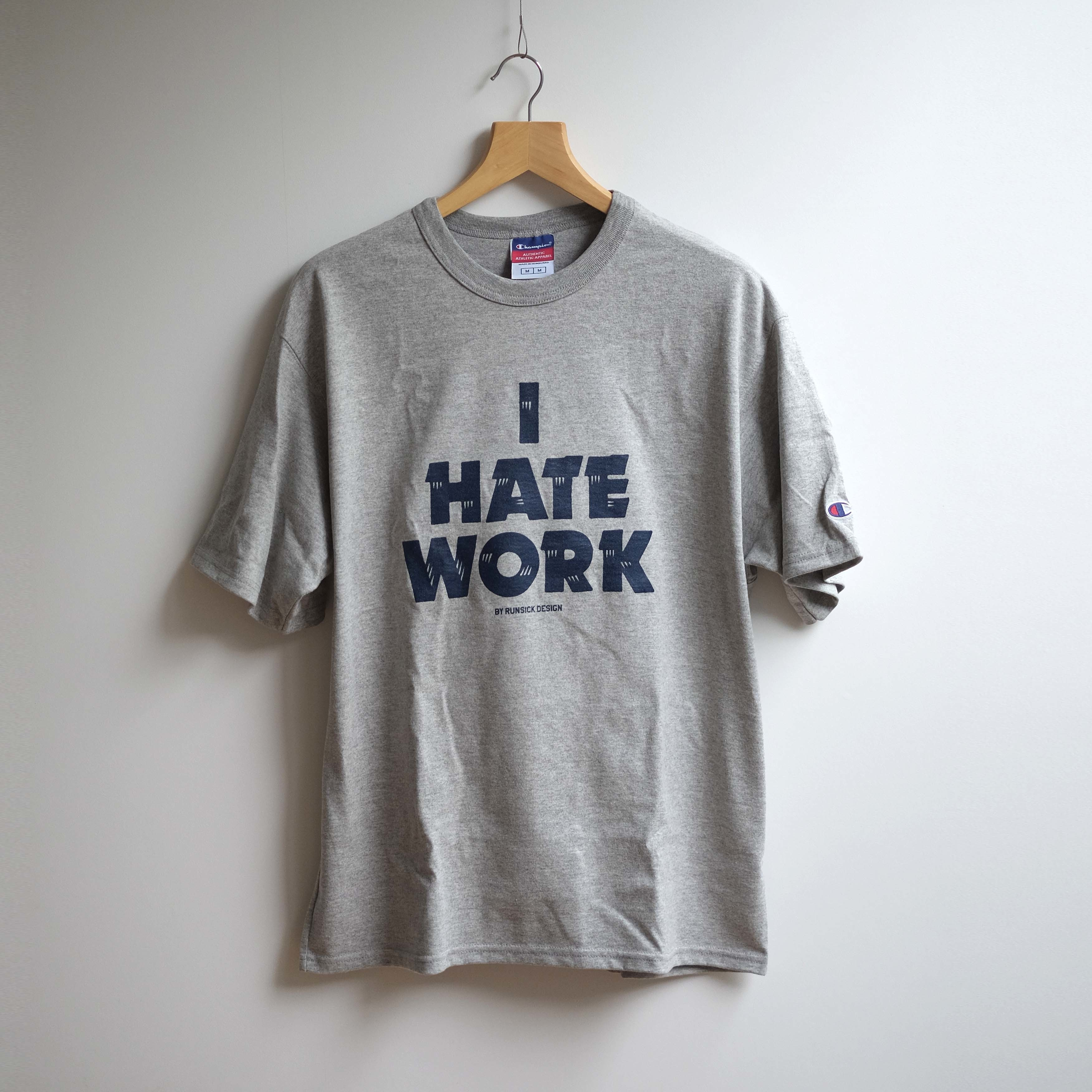 I HATE WORK T-SHIRTS
