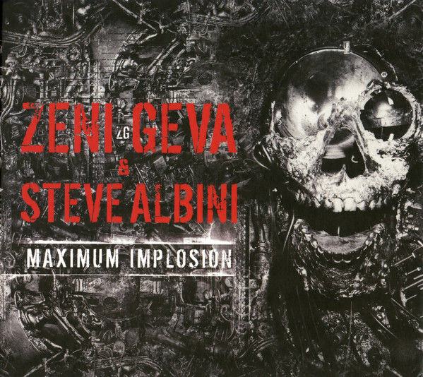 Zeni Geva & Steve Albini – Maximum Implosion(2CD)