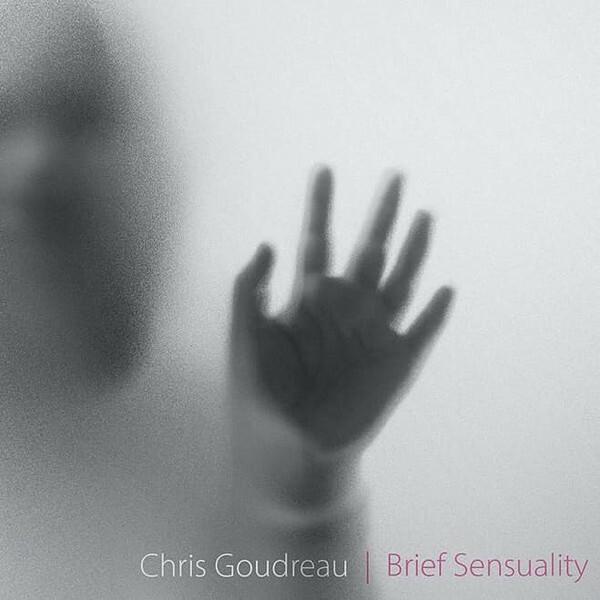 Chris Goudreau – Brief Sensuality