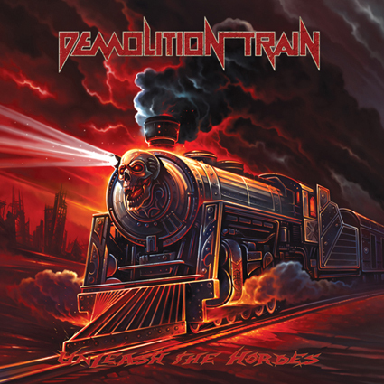 "DEMOLITION TRAIN ""Unleash The Hordes"""