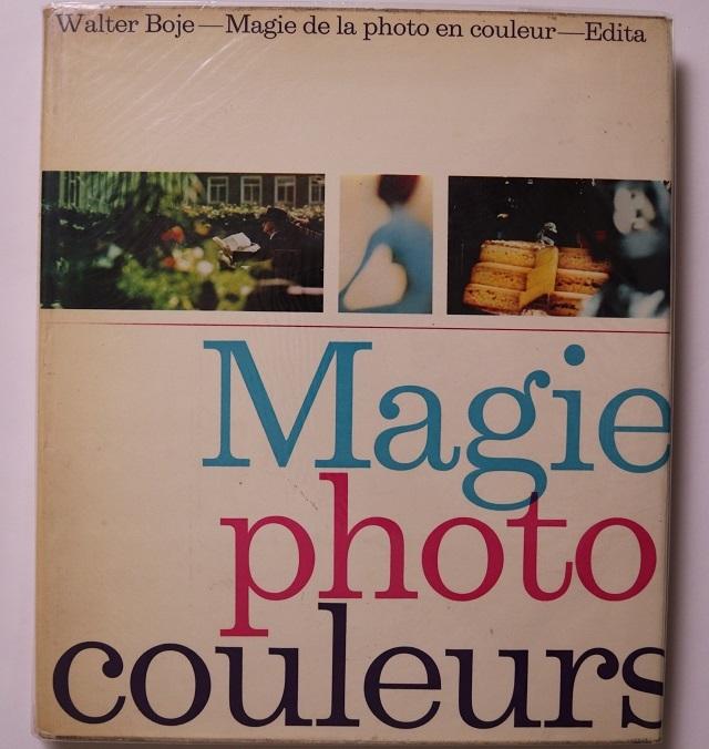 Magie de la photo en couleurs (Francés) Tapa dura – 1960 / de Walter Boje (Autor)  Peter Cornelius