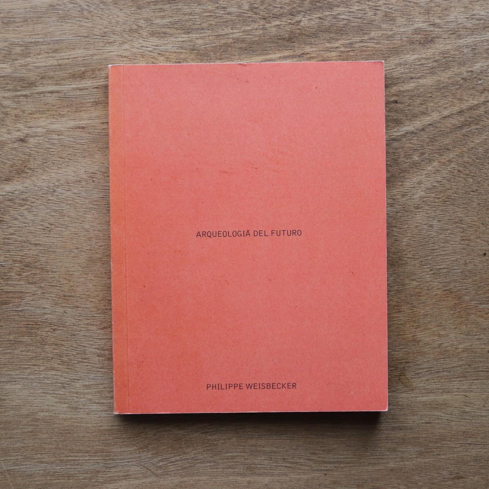ARQUEOLOGIA DEL FUTURO / Philippe Weisbecker