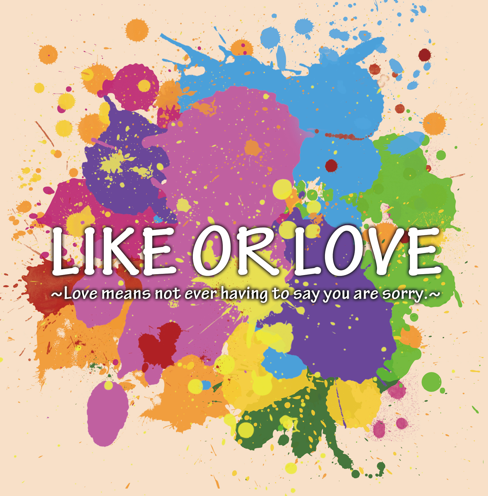 LIKE OR LOVE ~Love means not having to say you are sorry~