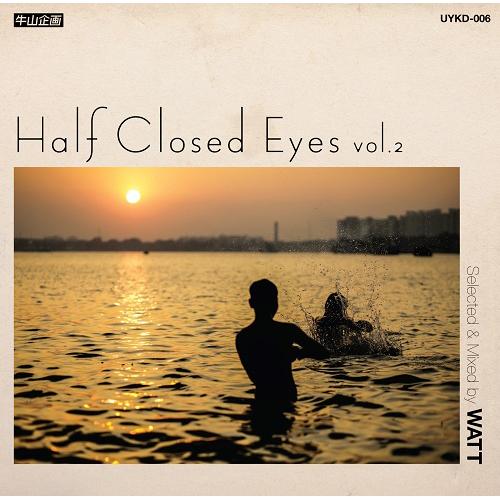 WATT a.k.a. ヨッテルブッテル / Half Closed Eyes Vol.2