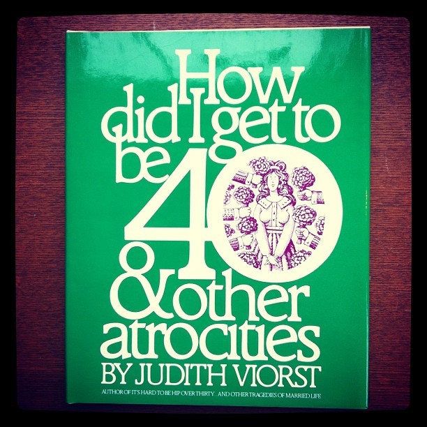 詩集「how did i get to be 40 & other atrocities/judith viorst」 - 画像1