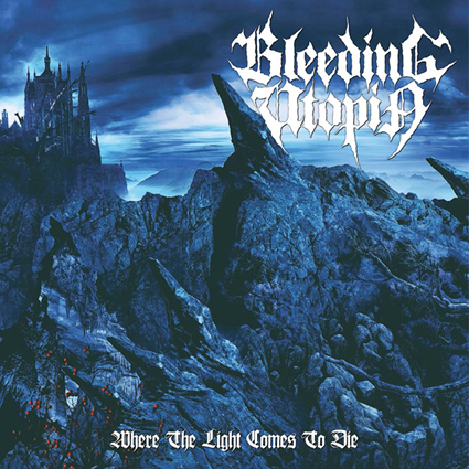 "BLEEDING UTOPIA ""Where The Light Comes To Die"""