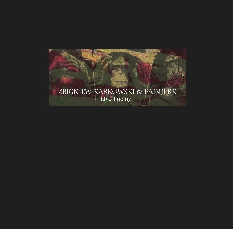 ZBIGNIEW KARKOWSKI & PAINJERK - Live- Enemy(CDR)