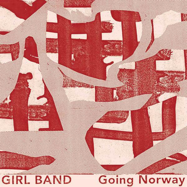 Girl Band / Going Norway(1200 Ltd 7inch)