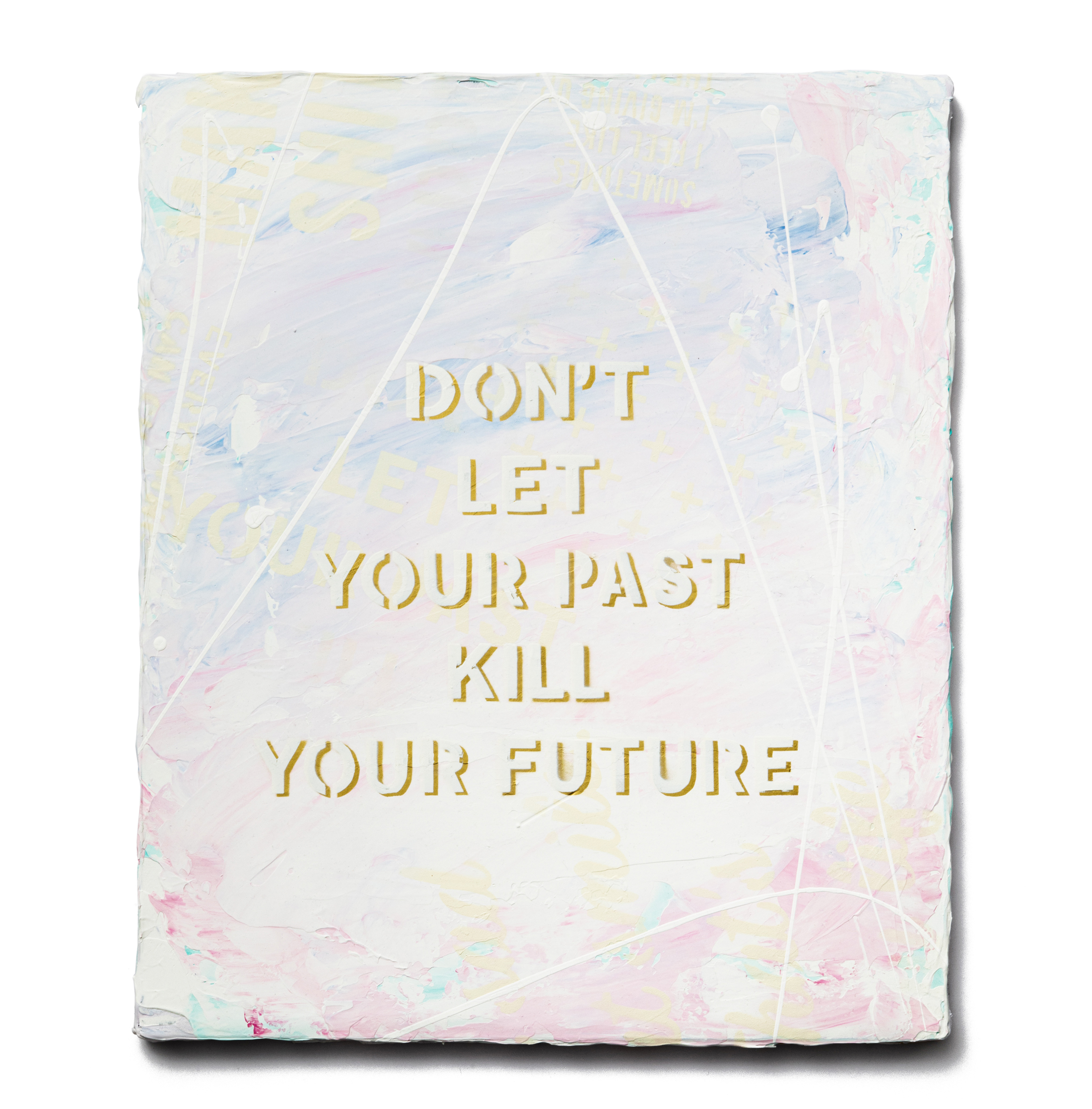 Abstract Painting: DON'T LET YOUR PAST KILL YOUR FUTURE
