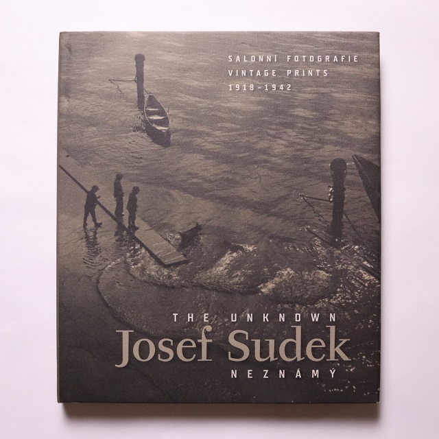 The Unknown Josef Sudek Neznamy Vintage Prints 1918-1942 / Josef Sudek  ヨセフ・スデック