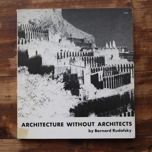 ARCHITECTURE WITHOUT ARCHITECTS / Bernard Rudofsky