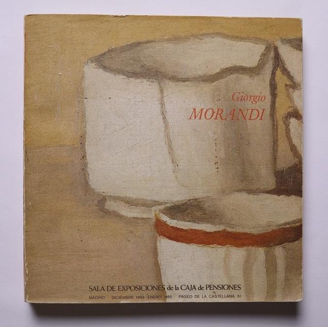 Giorgio Morandi, 1890-1964 exposición organizada por la Fundación Caja de Pensiones、FundaciónCaja de Pensions / Giorgio Morandi; Fundación Caja de Pensiones (Madrid, Spain),