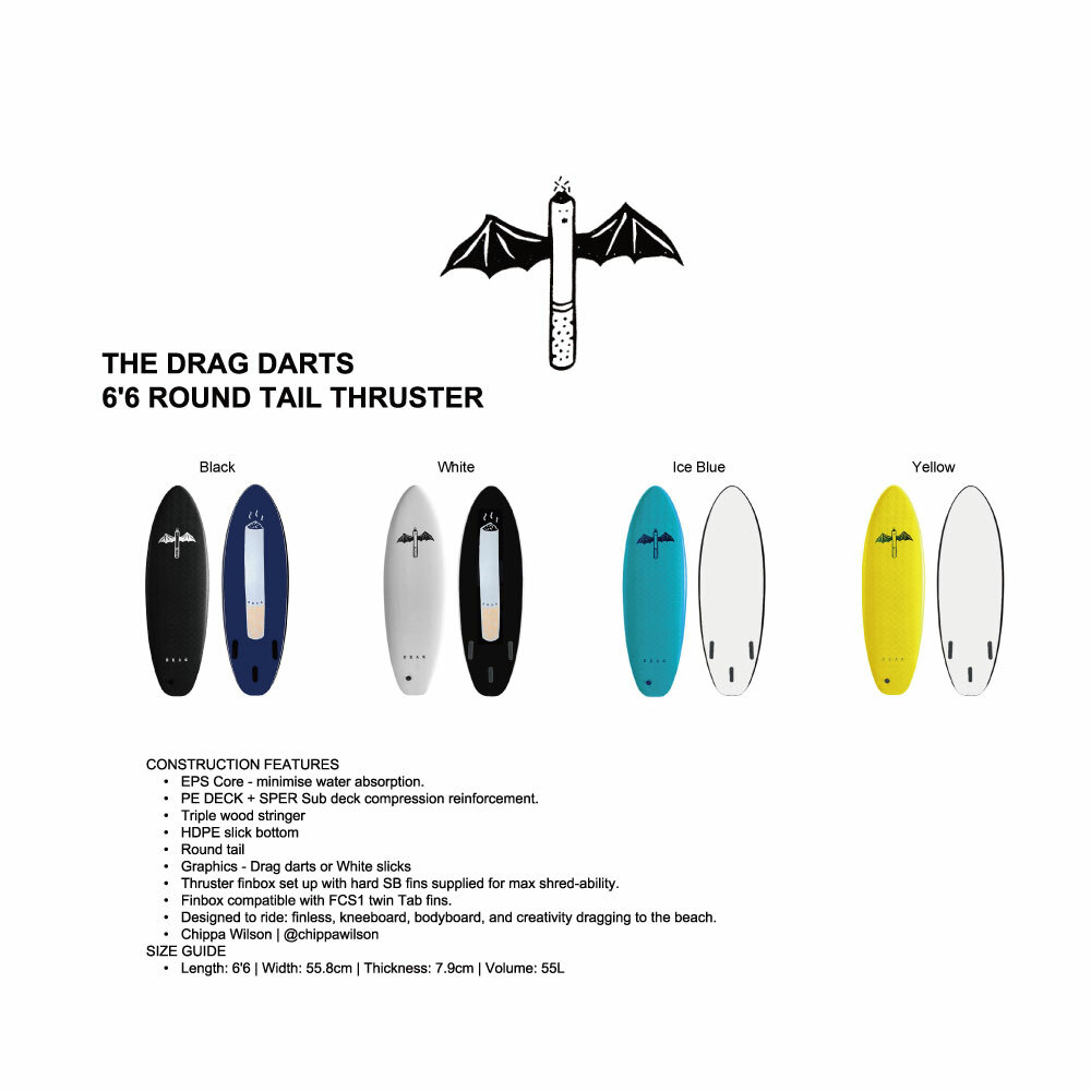 """THE DRAG DARTS"" 6'6 ROUND TAIL THRUSTER"