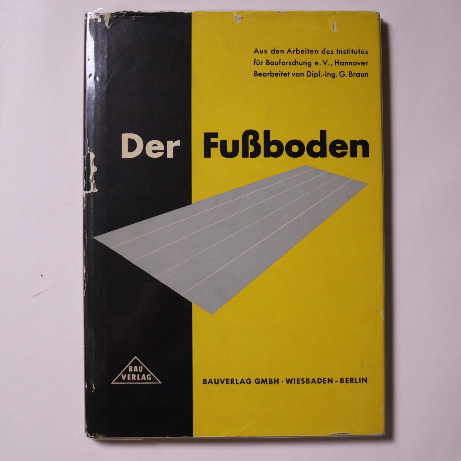 Der FuBboden : aus den Arbeiten des Institutes für Bauforschung e. V., Hannover / Gerhard Braun