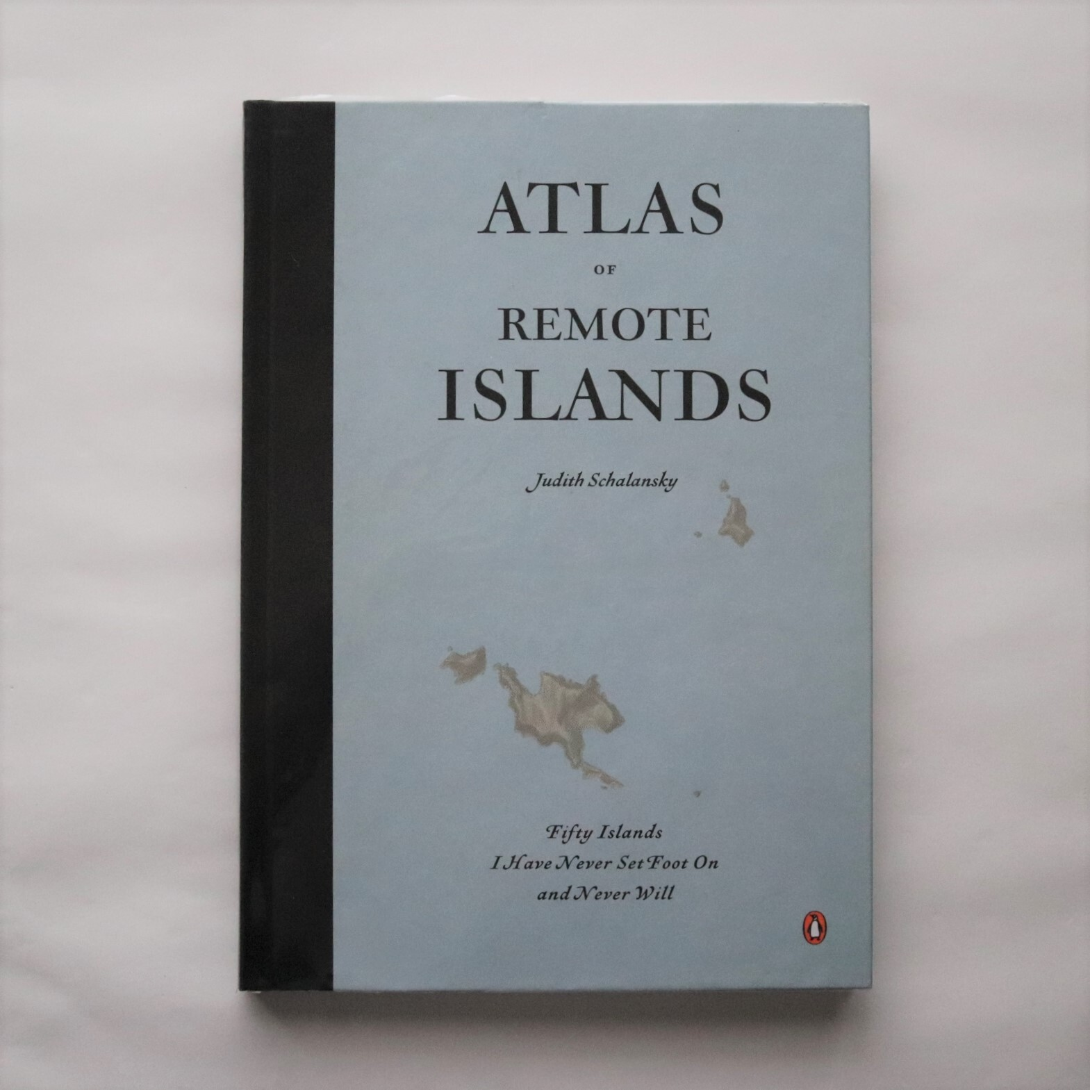 Atlas of Remote Islands: Fifty Islands I Have Never Set Foot On and Never Will / Judith Schalansky (著)