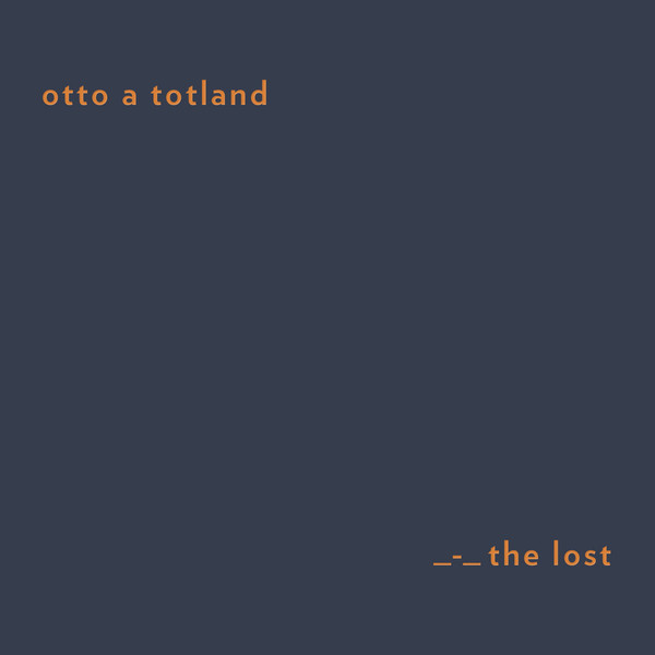Otto A Totland『The Lost』 (sonic pieces)