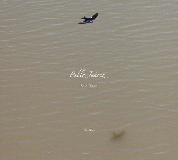 Pablo Juarez [パブロ・フアレス]「Solo Piano - El Amanecer De Los Pajaros〜ソロ ピアノ - 鳥たちの夜明け」(hummock label)